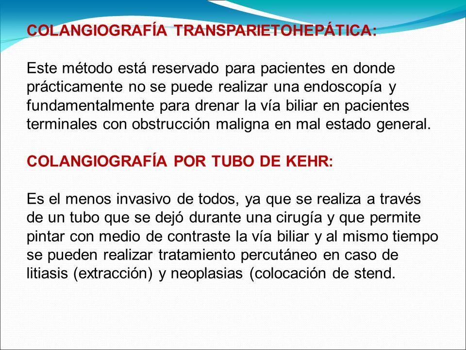 COLANGIOGRAFÍA TRANSPARIETOHEPÁTICA: Este método está reservado para pacientes en donde prácticamente no se puede realizar una endoscopía y fundamenta