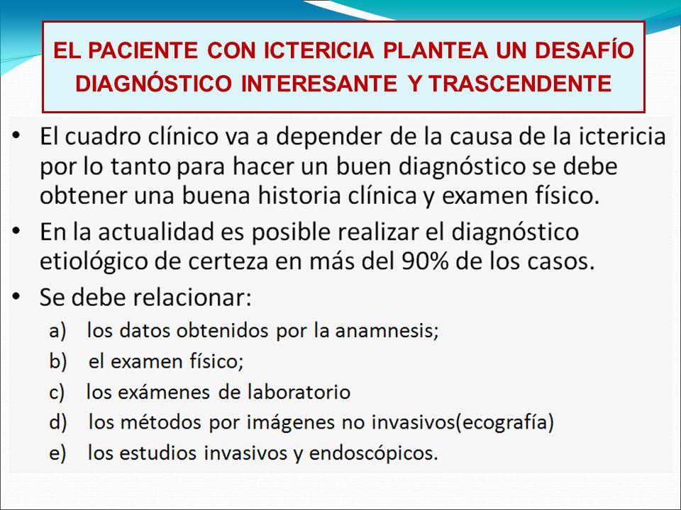 EL PACIENTE CON ICTERICIA PLANTEA UN DESAFÍO DIAGNÓSTICO INTERESANTE Y TRASCENDENTE