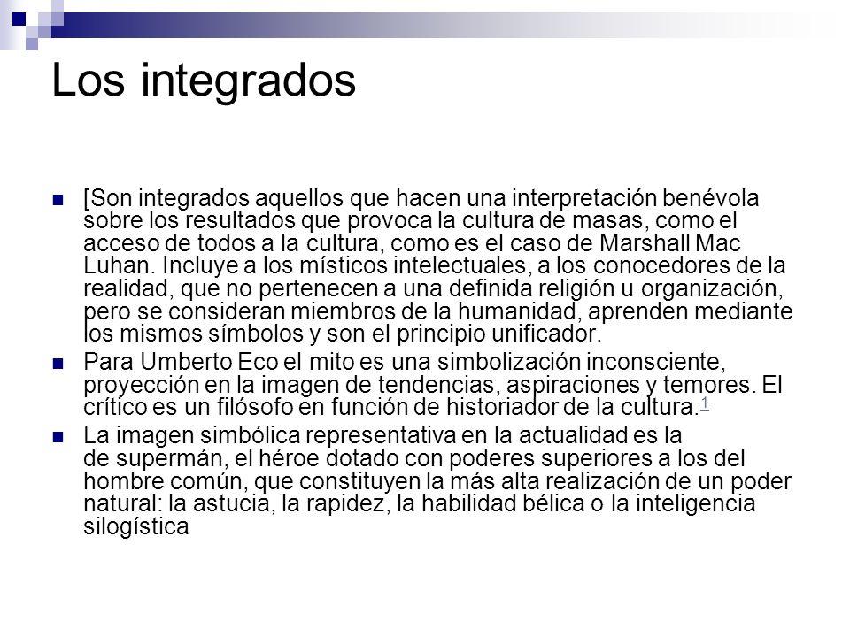 Los integrados [Son integrados aquellos que hacen una interpretación benévola sobre los resultados que provoca la cultura de masas, como el acceso de