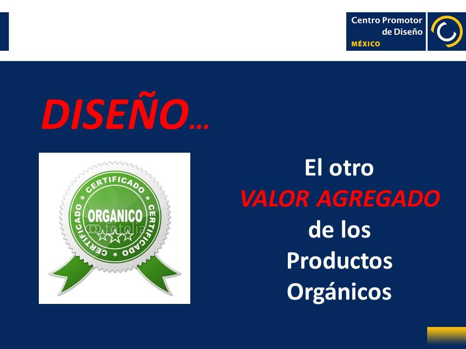 DISEÑO … El otro VALOR AGREGADO de los Productos Orgánicos