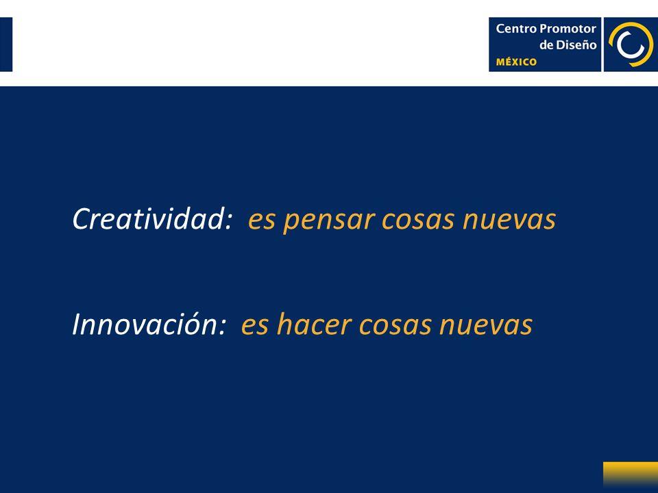 Creatividad: es pensar cosas nuevas Innovación: es hacer cosas nuevas