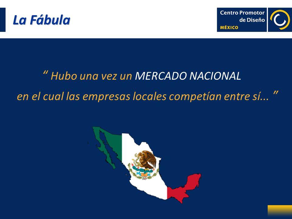 La Fábula Hubo una vez un MERCADO NACIONAL en el cual las empresas locales competían entre sí...
