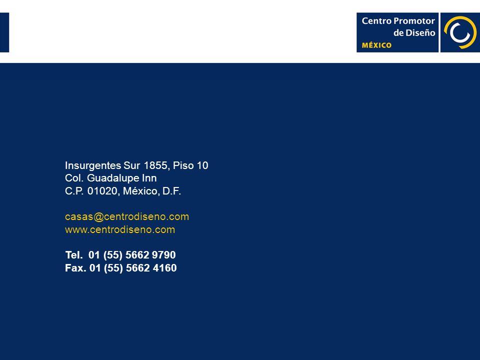 Insurgentes Sur 1855, Piso 10 Col. Guadalupe Inn C.P. 01020, México, D.F. casas@centrodiseno.com www.centrodiseno.com Tel. 01 (55) 5662 9790 Fax. 01 (