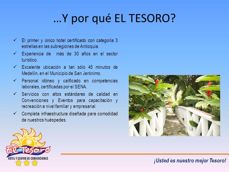 …Y por qué EL TESORO? El primer y único hotel certificado con categoría 3 estrellas en las subregiones de Antioquia. Experiencia de más de 30 años en