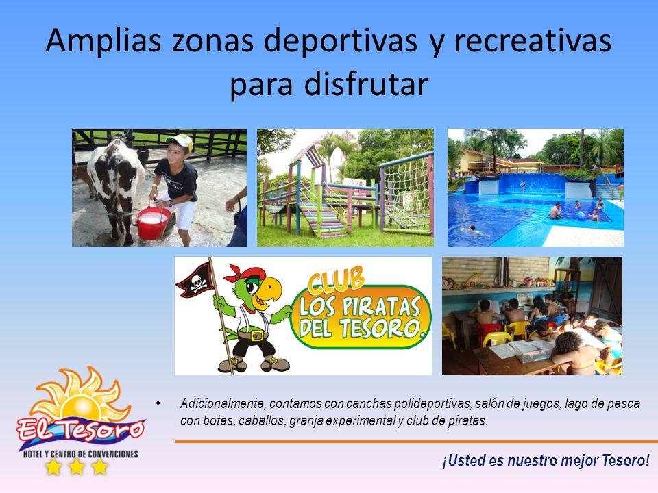 ¡Usted es nuestro mejor Tesoro! Amplias zonas deportivas y recreativas para disfrutar Adicionalmente, contamos con canchas polideportivas, salón de ju