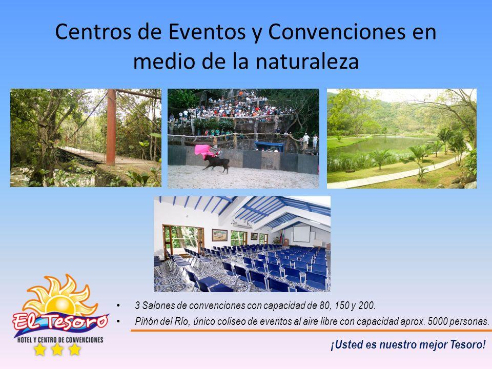 ¡Usted es nuestro mejor Tesoro! Centros de Eventos y Convenciones en medio de la naturaleza 3 Salones de convenciones con capacidad de 80, 150 y 200.