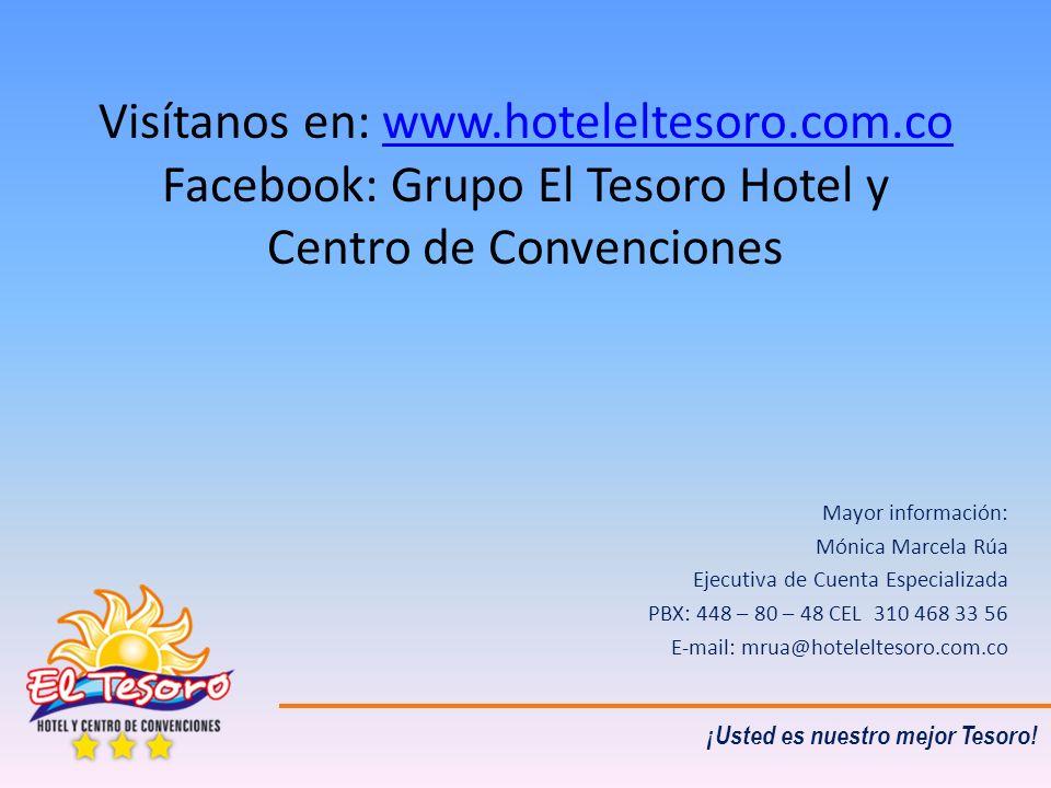 Visítanos en: www.hoteleltesoro.com.co Facebook: Grupo El Tesoro Hotel y Centro de Convencioneswww.hoteleltesoro.com.co Mayor información: Mónica Marc