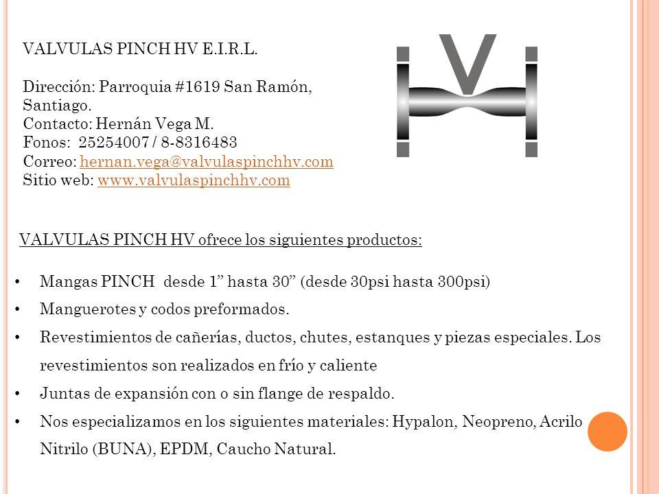 VALVULAS PINCH HV E.I.R.L. Dirección: Parroquia #1619 San Ramón, Santiago. Contacto: Hernán Vega M. Fonos: 25254007 / 8-8316483 Correo: hernan.vega@va