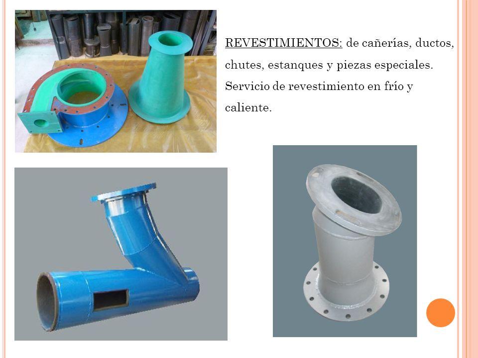 REVESTIMIENTOS: de cañerías, ductos, chutes, estanques y piezas especiales. Servicio de revestimiento en frío y caliente.