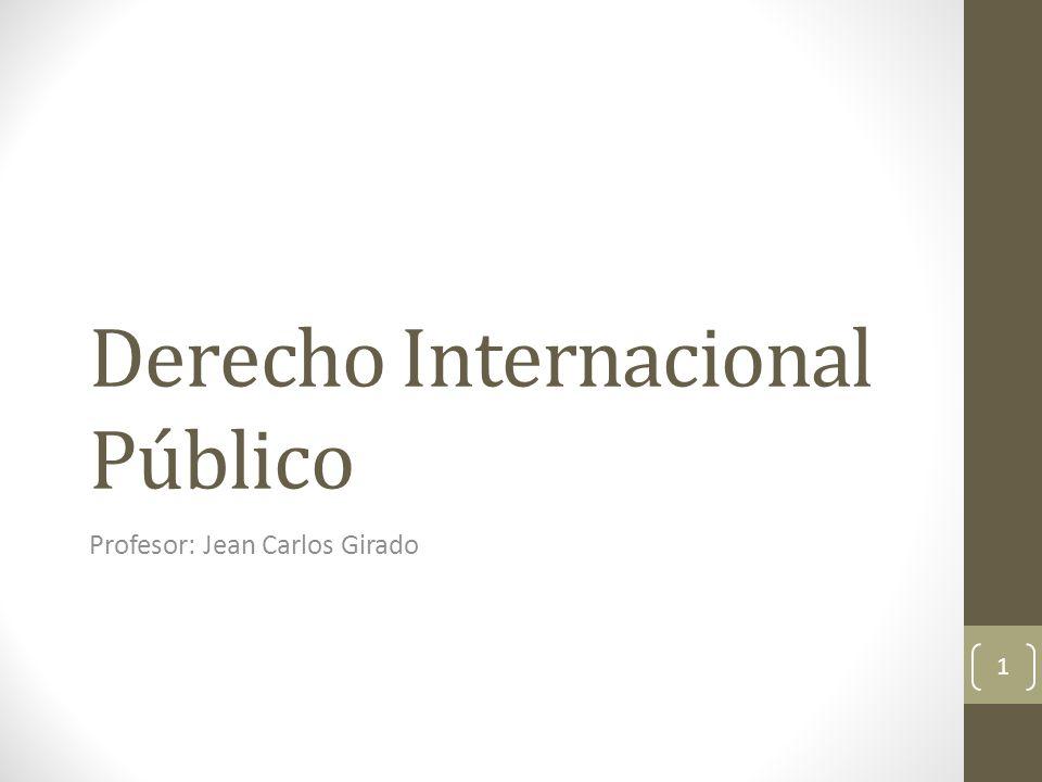 Derecho Internacional Público Profesor: Jean Carlos Girado 1