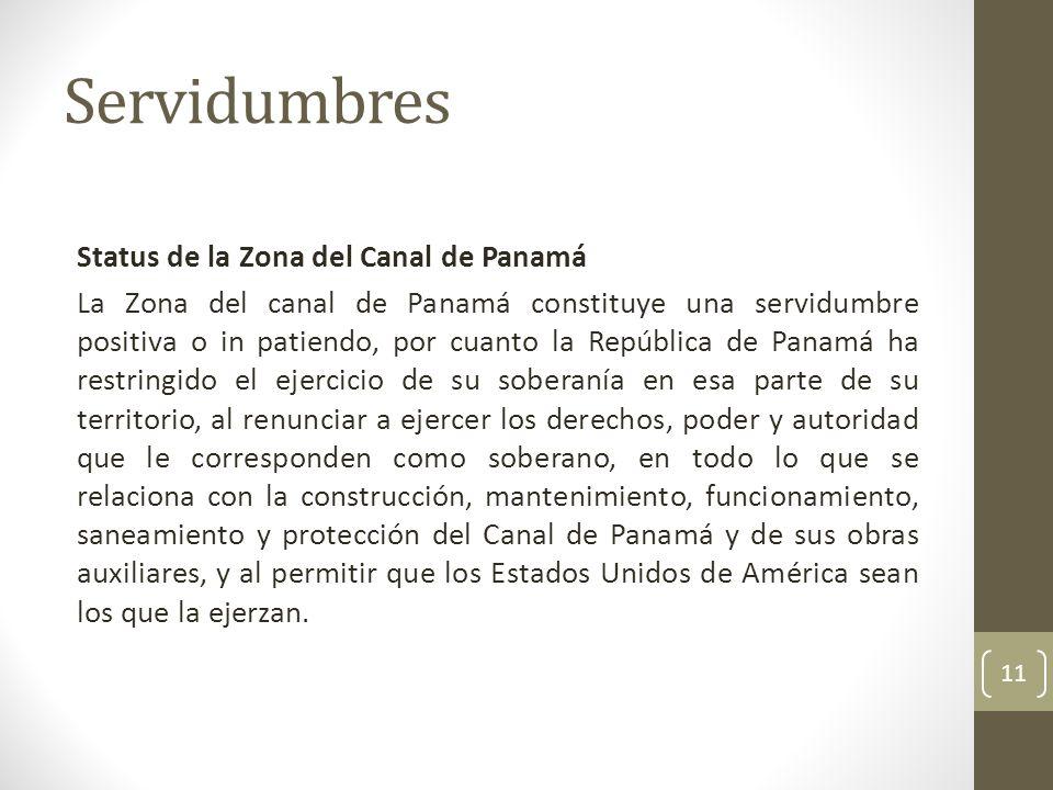 Servidumbres Status de la Zona del Canal de Panamá La Zona del canal de Panamá constituye una servidumbre positiva o in patiendo, por cuanto la Repúbl