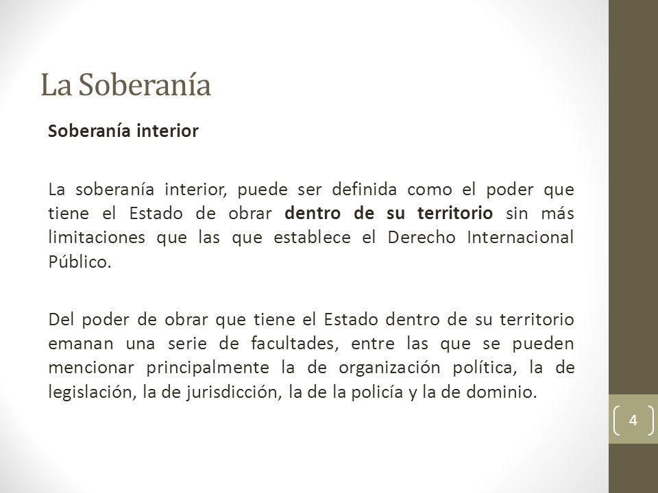 La Soberanía Soberanía exterior La soberanía exterior, puede ser definida como el poder que tiene el Estado de obrar en la comunidad internacional sin más limitaciones que las que establece el Derecho Internacional Público.