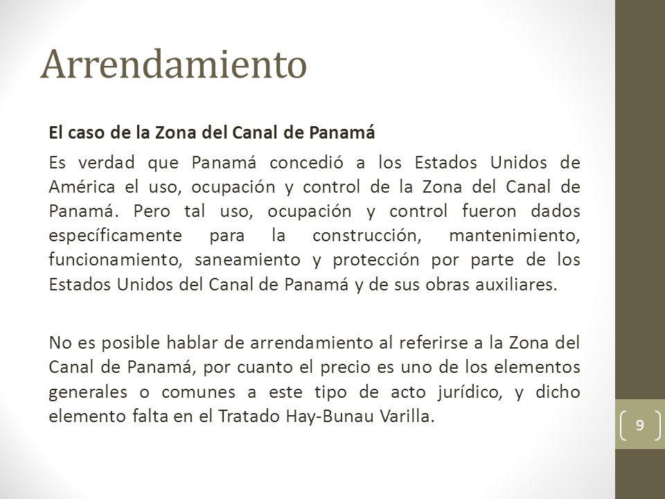 Arrendamiento El caso de la Zona del Canal de Panamá Es verdad que Panamá concedió a los Estados Unidos de América el uso, ocupación y control de la Z
