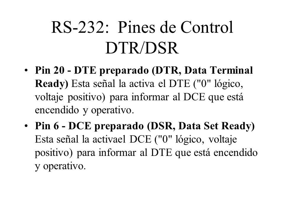 RS-232: Pines de Control DTR/DSR Pin 20 - DTE preparado (DTR, Data Terminal Ready) Esta señal la activa el DTE (