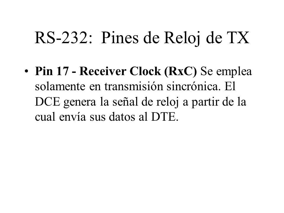 RS-232: Pines de Reloj de TX Pin 17 - Receiver Clock (RxC) Se emplea solamente en transmisión sincrónica. El DCE genera la señal de reloj a partir de