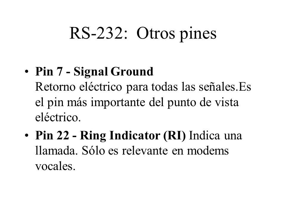 RS-232: Otros pines Pin 7 - Signal Ground Retorno eléctrico para todas las señales.Es el pin más importante del punto de vista eléctrico. Pin 22 - Rin