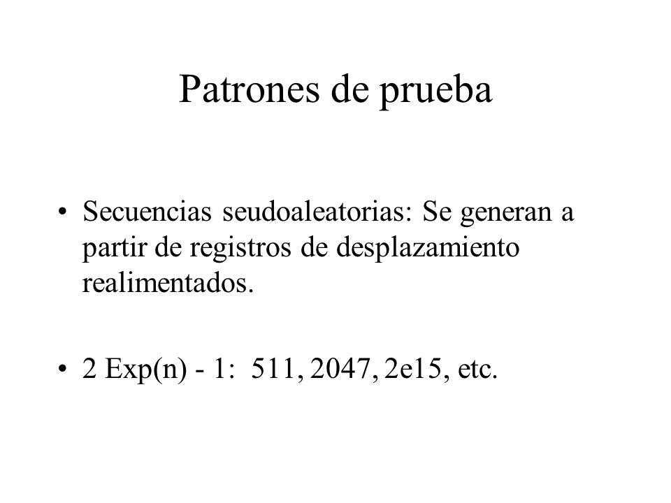 Patrones de prueba Secuencias seudoaleatorias: Se generan a partir de registros de desplazamiento realimentados. 2 Exp(n) - 1: 511, 2047, 2e15, etc.