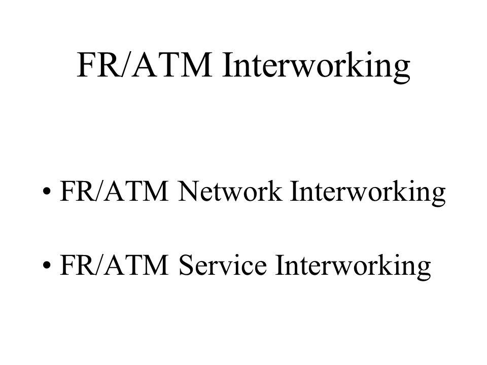 FR/ATM Interworking FR/ATM Network Interworking FR/ATM Service Interworking