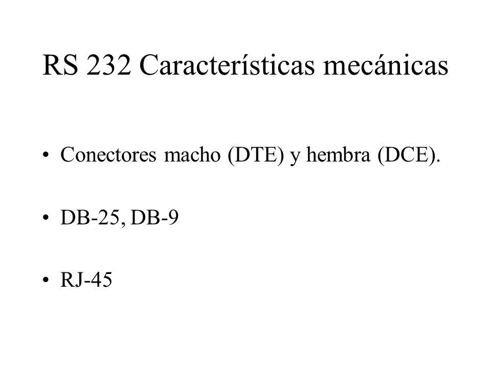 RS 232 Características mecánicas Conectores macho (DTE) y hembra (DCE). DB-25, DB-9 RJ-45