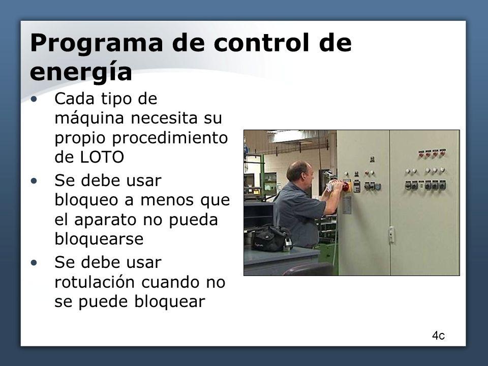 Programa de control de energía Cada tipo de máquina necesita su propio procedimiento de LOTO Se debe usar bloqueo a menos que el aparato no pueda bloquearse Se debe usar rotulación cuando no se puede bloquear 4c