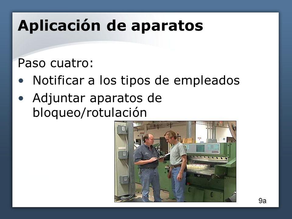 Aplicación de aparatos Paso cuatro: Notificar a los tipos de empleados Adjuntar aparatos de bloqueo/rotulación 9a