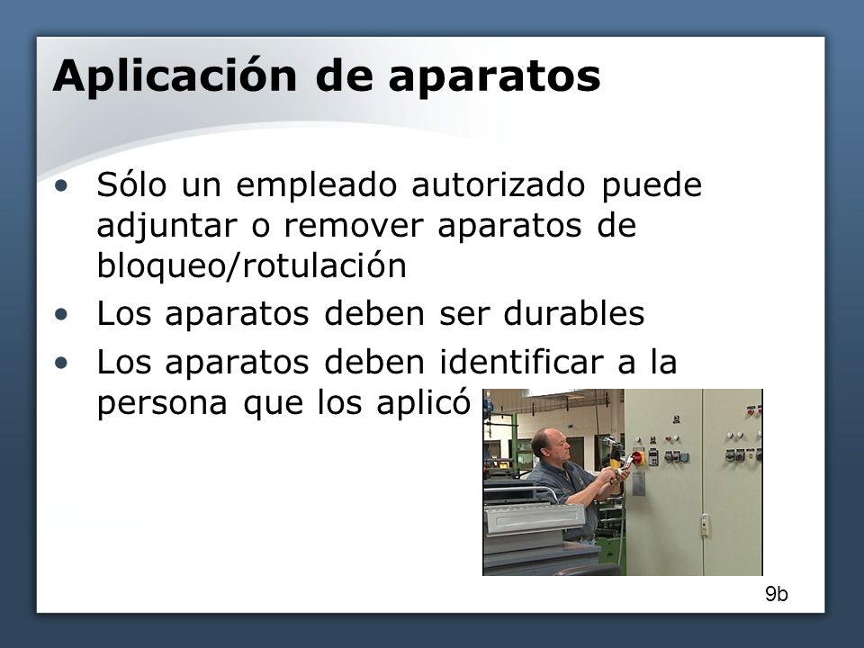 Aplicación de aparatos Sólo un empleado autorizado puede adjuntar o remover aparatos de bloqueo/rotulación Los aparatos deben ser durables Los aparato