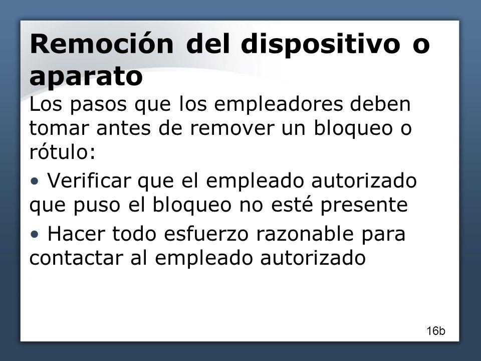Remoción del dispositivo o aparato Los pasos que los empleadores deben tomar antes de remover un bloqueo o rótulo: Verificar que el empleado autorizad