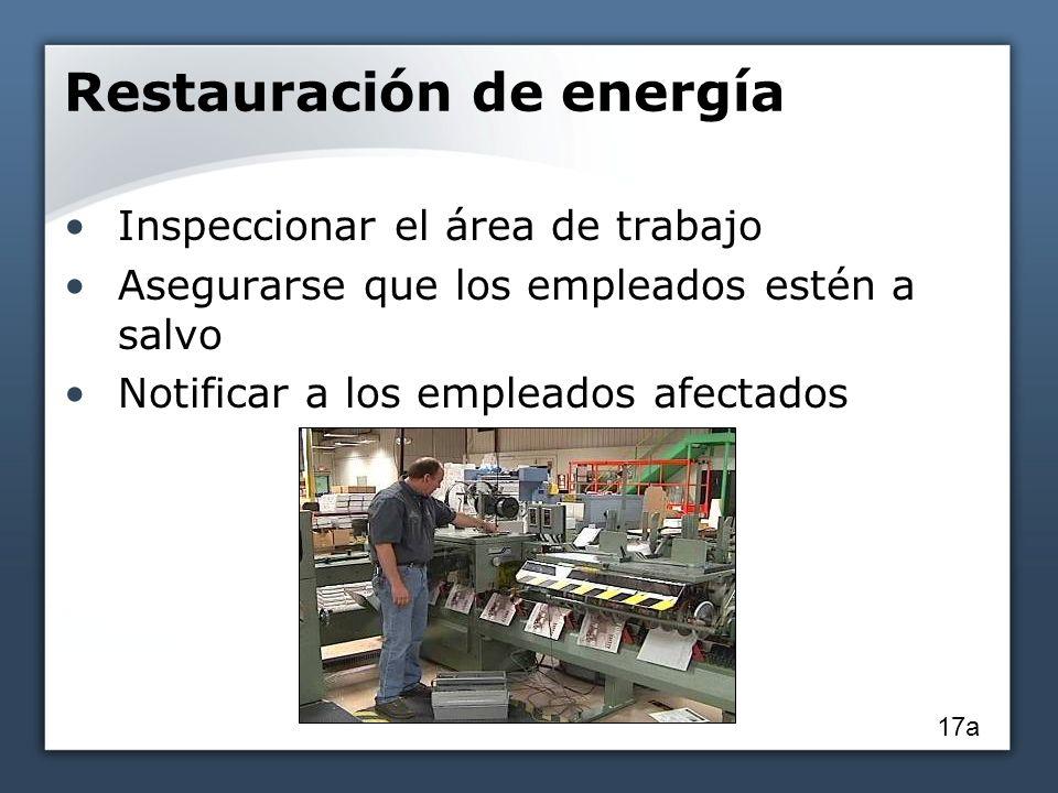 Restauración de energía Inspeccionar el área de trabajo Asegurarse que los empleados estén a salvo Notificar a los empleados afectados 17a