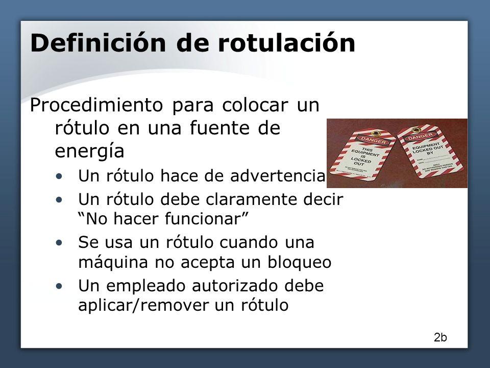 Definición de rotulación Procedimiento para colocar un rótulo en una fuente de energía Un rótulo hace de advertencia Un rótulo debe claramente decir N