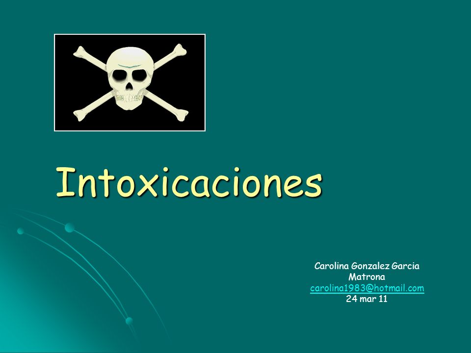 Intoxicaciones Carolina Gonzalez Garcia Matrona carolina1983@hotmail.com 24 mar 11