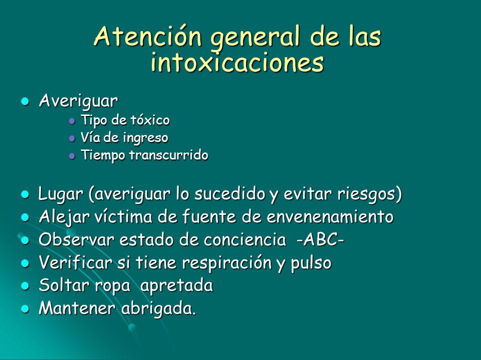Atención general de las intoxicaciones Averiguar Averiguar Tipo de tóxico Tipo de tóxico Vía de ingreso Vía de ingreso Tiempo transcurrido Tiempo tran