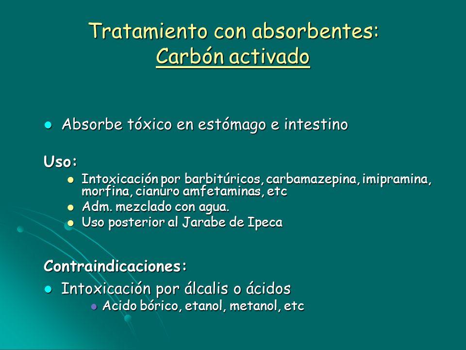 Tratamiento con absorbentes: Carbón activado Absorbe tóxico en estómago e intestino Absorbe tóxico en estómago e intestinoUso: Intoxicación por barbit