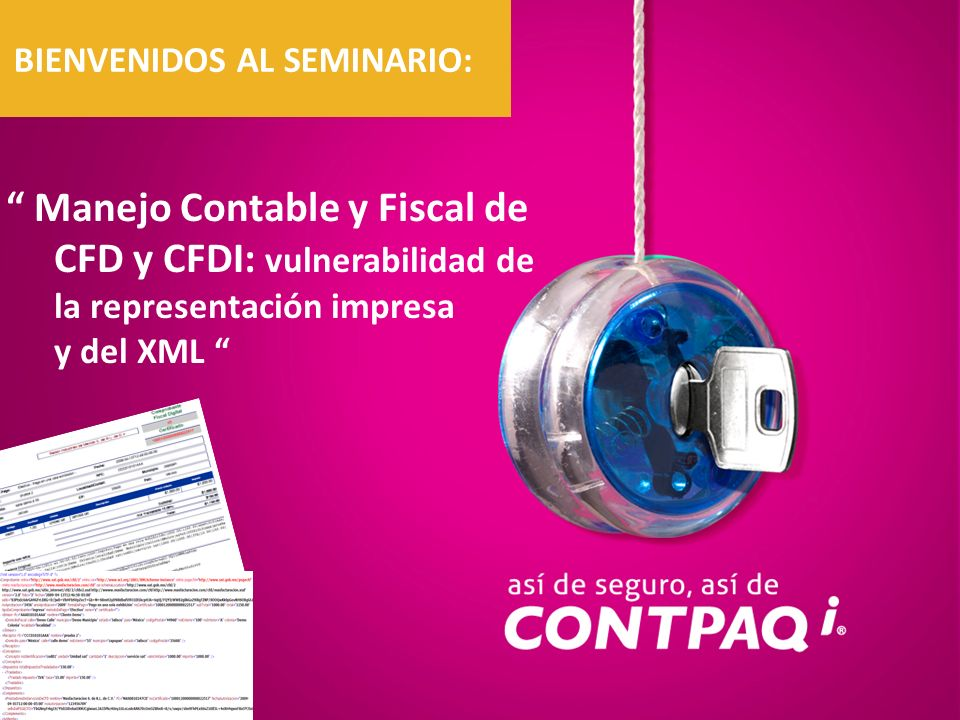 Manejo Contable y Fiscal de CFD y CFDI: vulnerabilidad de la representación impresa y del XML BIENVENIDOS AL SEMINARIO: