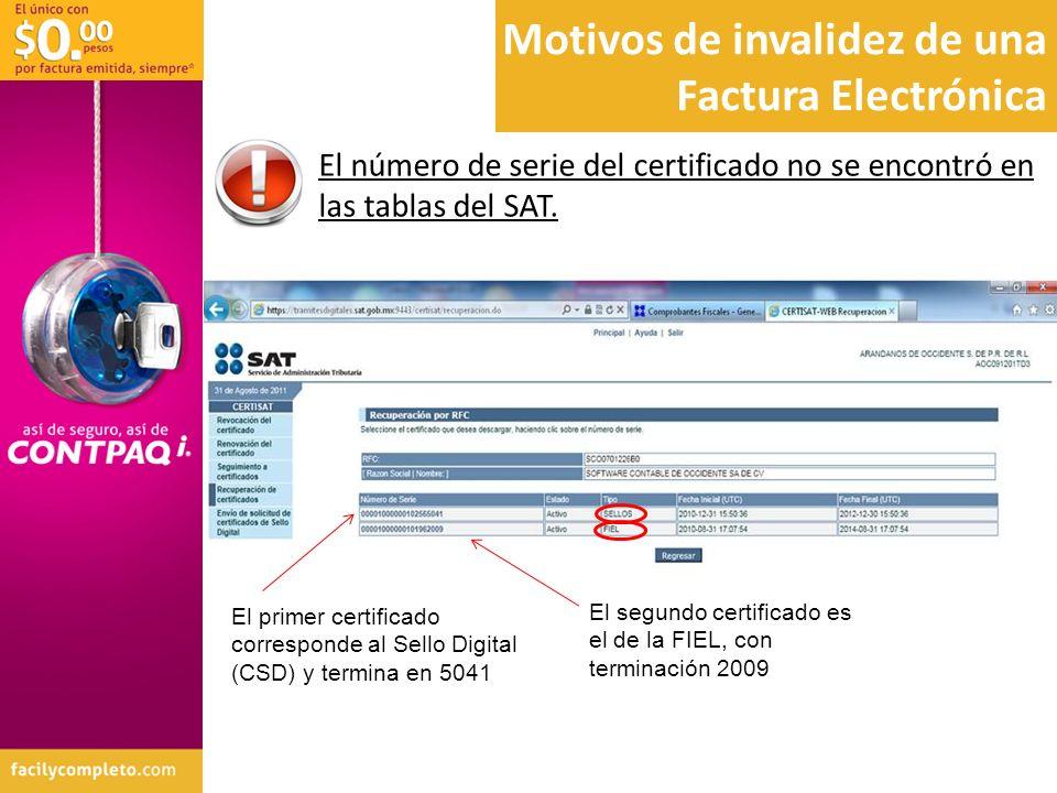 El número de serie del certificado no se encontró en las tablas del SAT. El segundo certificado es el de la FIEL, con terminación 2009 El primer certi