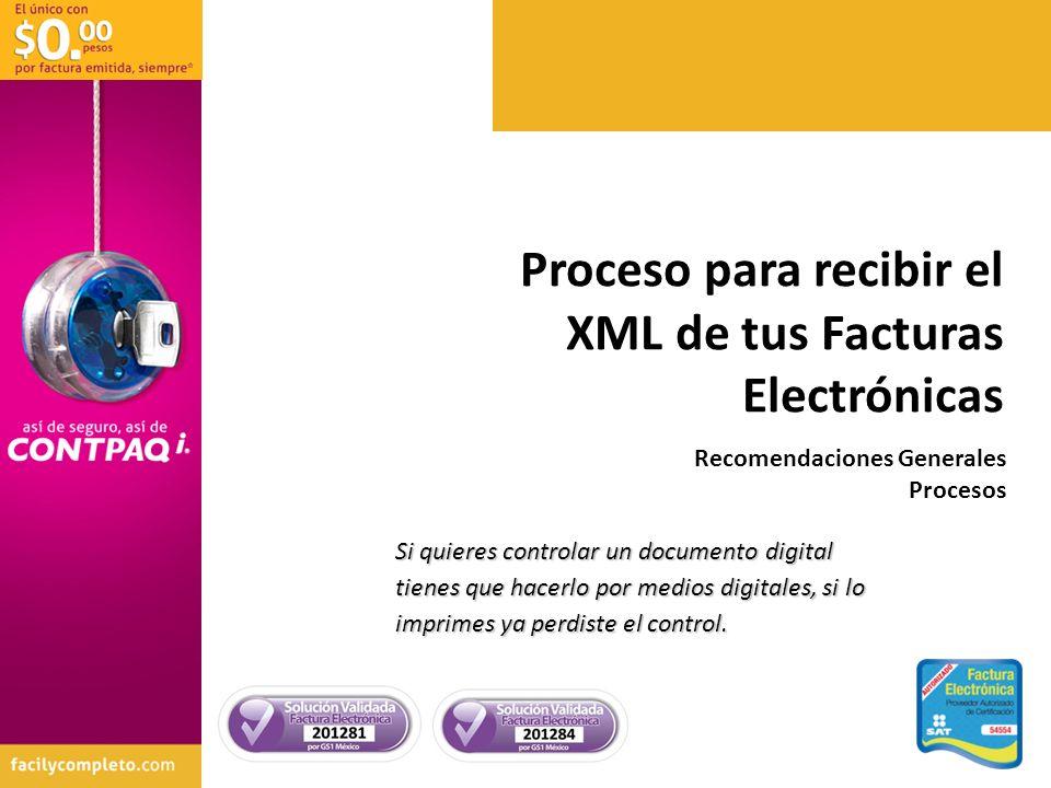 Recomendaciones Generales Procesos Proceso para recibir el XML de tus Facturas Electrónicas Si quieres controlar un documento digital tienes que hacer