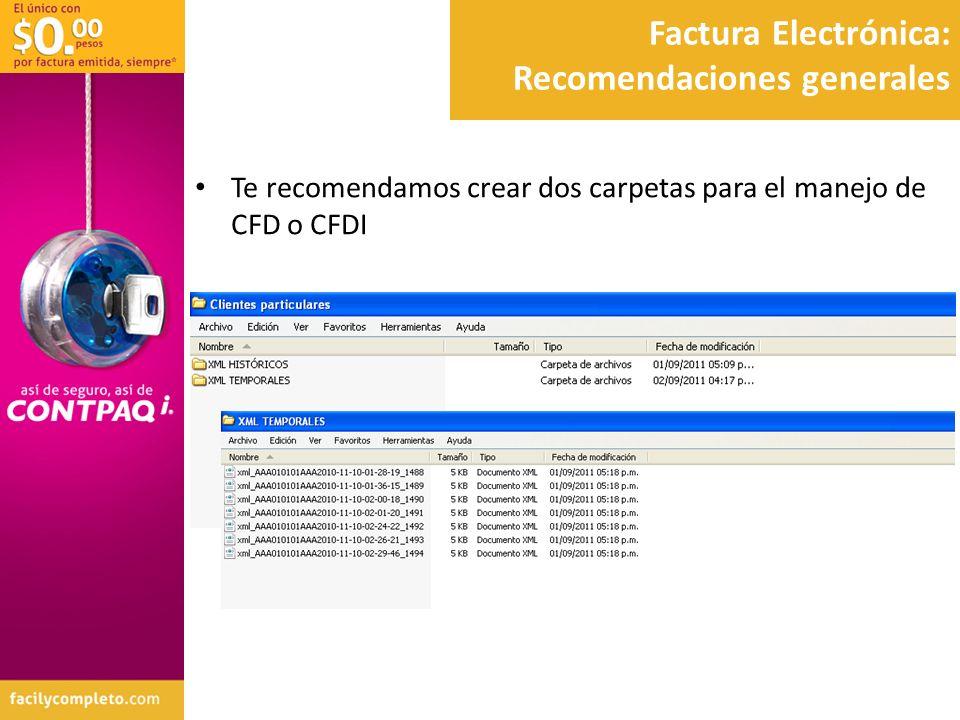 Factura Electrónica: Recomendaciones generales Te recomendamos crear dos carpetas para el manejo de CFD o CFDI