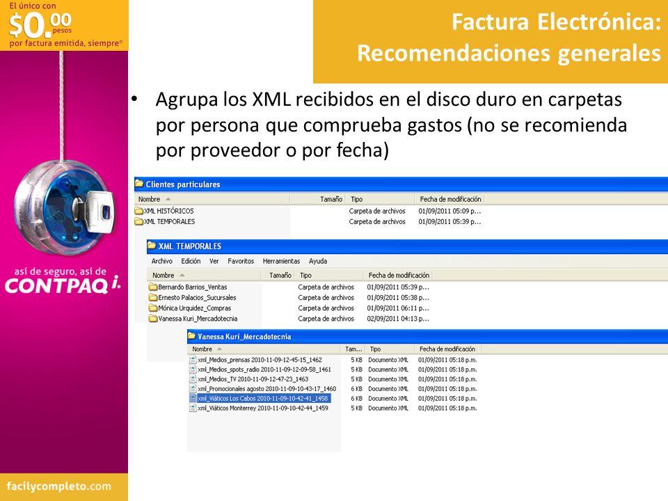 Factura Electrónica: Recomendaciones generales Agrupa los XML recibidos en el disco duro en carpetas por persona que comprueba gastos (no se recomiend
