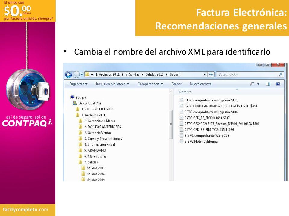 Factura Electrónica: Recomendaciones generales Cambia el nombre del archivo XML para identificarlo