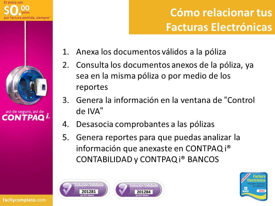 Cómo relacionar tus Facturas Electrónicas 1.Anexa los documentos válidos a la póliza 2.Consulta los documentos anexos de la póliza, ya sea en la misma