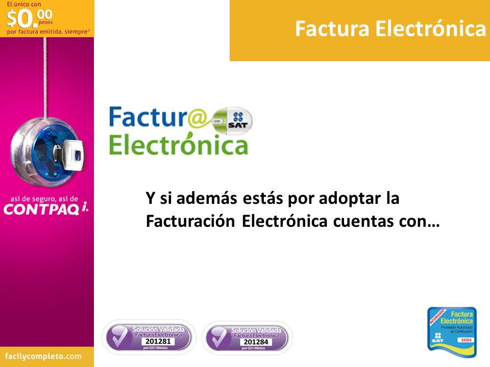 Factura Electrónica Y si además estás por adoptar la Facturación Electrónica cuentas con…