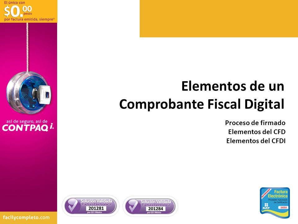 Elementos de un Comprobante Fiscal Digital Proceso de firmado Elementos del CFD Elementos del CFDI