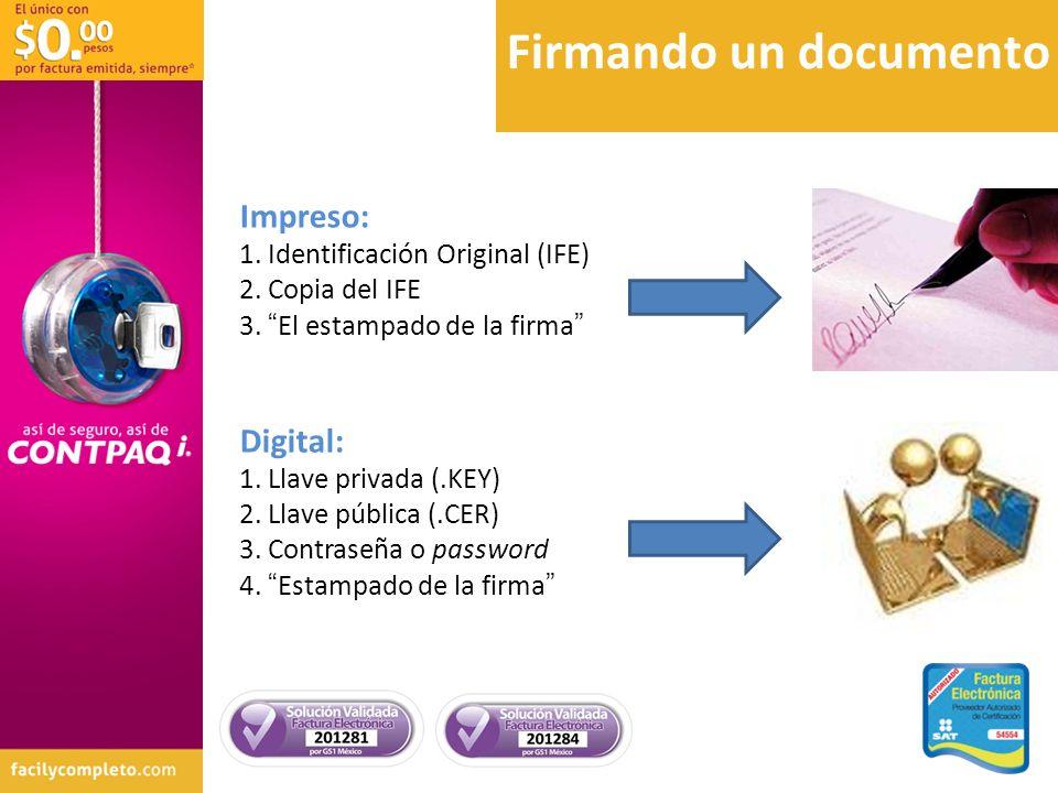 Firmando un documento Impreso: 1. Identificación Original (IFE) 2. Copia del IFE 3. El estampado de la firma Digital: 1. Llave privada (.KEY) 2. Llave