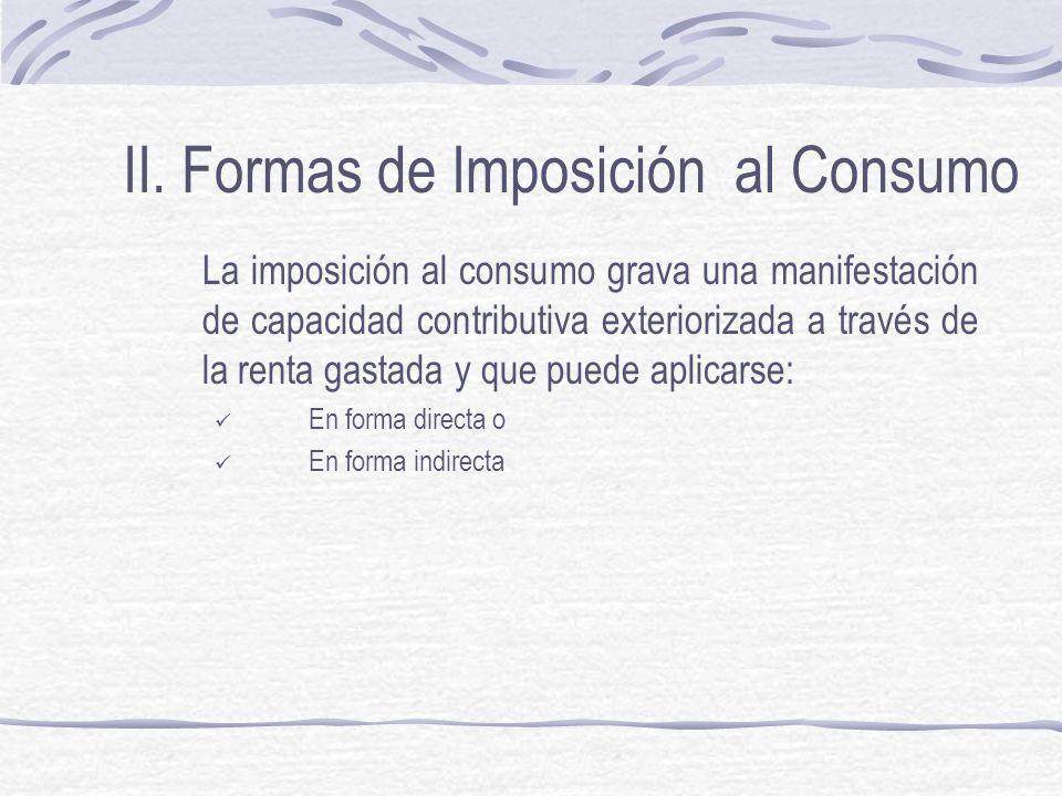 II.Formas de Imposición al Consumo El Impuesto plurifase de tipo valor agregado...