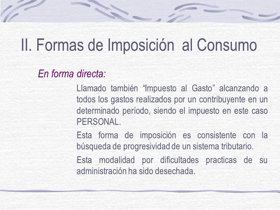 II. Formas de Imposición al Consumo Diferencias entre las diversas formas de imposición indirecta: