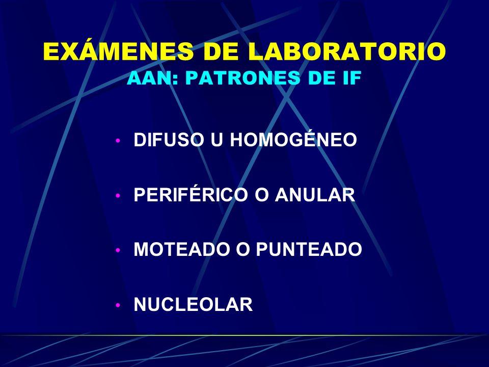 EXÁMENES DE LABORATORIO AAN: PATRONES DE IF DIFUSO U HOMOGÉNEO PERIFÉRICO O ANULAR MOTEADO O PUNTEADO NUCLEOLAR