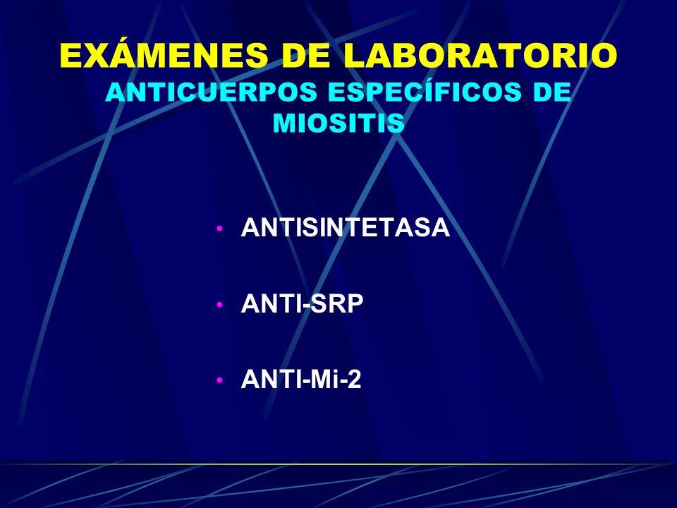 EXÁMENES DE LABORATORIO ANTICUERPOS ESPECÍFICOS DE MIOSITIS ANTISINTETASA ANTI-SRP ANTI-Mi-2