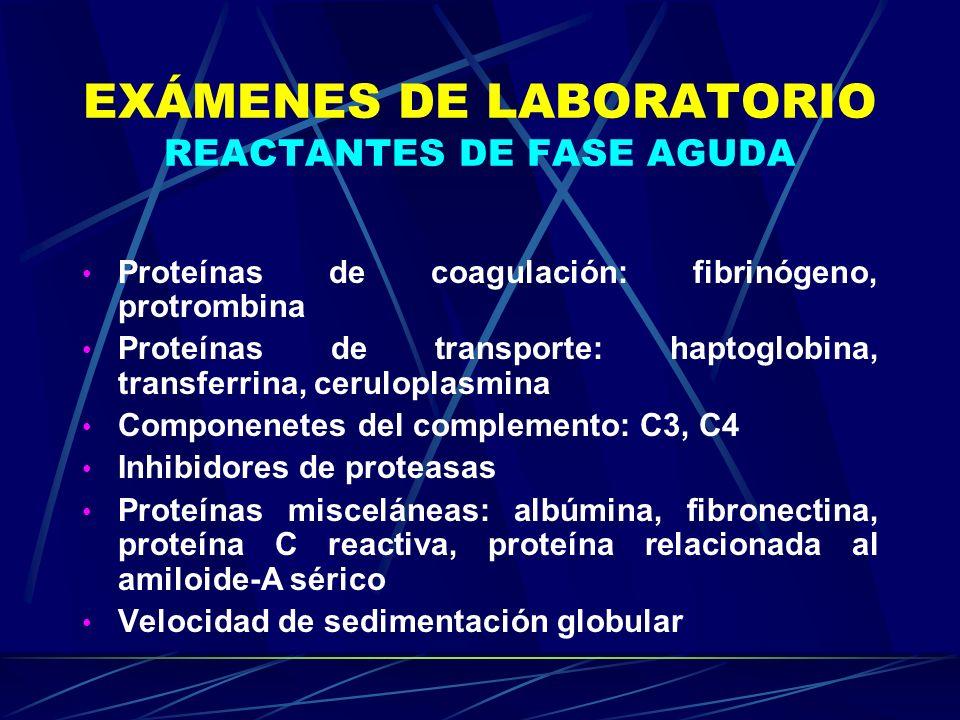 EXÁMENES DE LABORATORIO REACTANTES DE FASE AGUDA Proteínas de coagulación: fibrinógeno, protrombina Proteínas de transporte: haptoglobina, transferrin