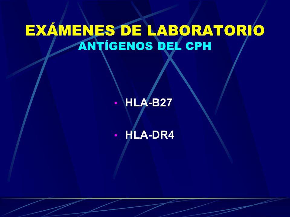 EXÁMENES DE LABORATORIO ANTÍGENOS DEL CPH HLA-B27 HLA-DR4
