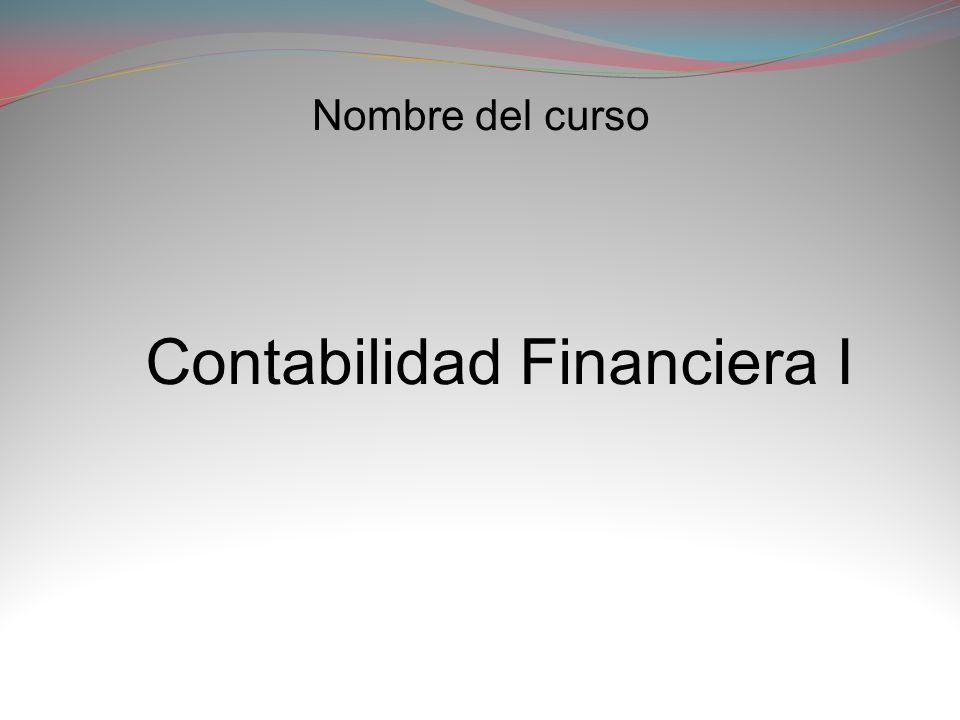 Contabilidad Financiera I Nombre del curso