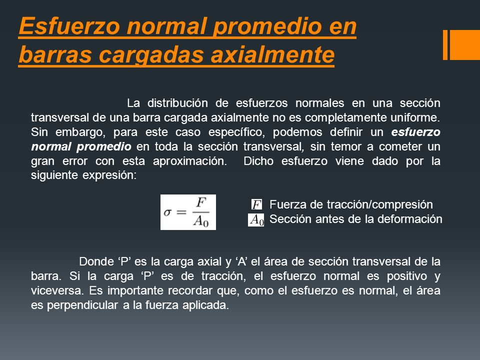 Esfuerzo normal promedio en barras cargadas axialmente La distribución de esfuerzos normales en una sección transversal de una barra cargada axialment